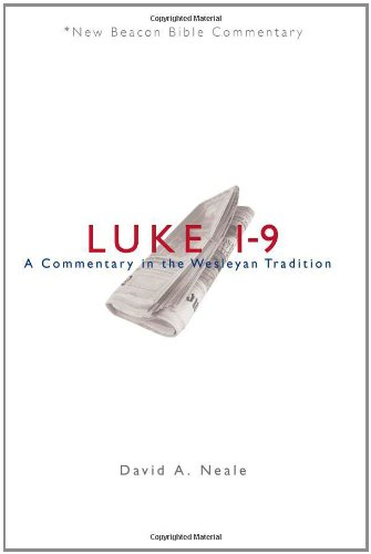 NBBC, Luke 1-9: A Commentary in the Wesleyan Tradition (New Beacon Bible Commentary)