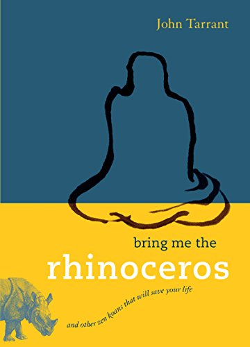 Bring Me the Rhinoceros: And Other Zen Koans That Will Save Your - Me See Help Inc