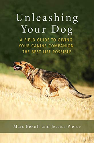 Unleashing Your Dog: A Field Guide to Giving Your Canine Companion the Best Life Possible - http://medicalbooks.filipinodoctors.org