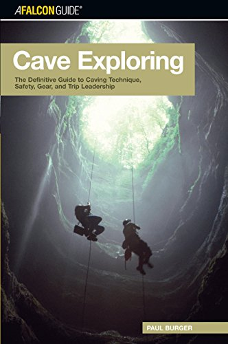 Cave Exploring: The Definitive Guide to Caving Technique, Safety, Gear, and Trip Leadership (FalconGuides)