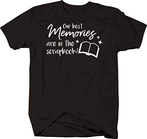 Our Best Memories are in The Scrapbook Hobby Photos Love Tshirt Medium Black