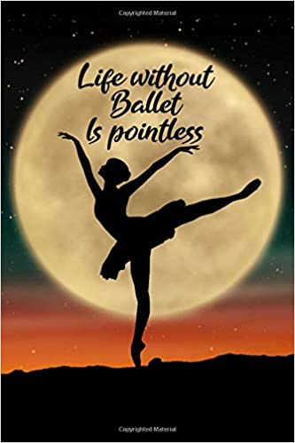 Download PDF Life without ballet is pointless: Blank Lined Journal Notebook, Funny Ballet Notebook, Ballet notebook, Ballet Journal, Ballerina notebook, Ruled, ... Notebook for Ballet dancers, Ballet gifts