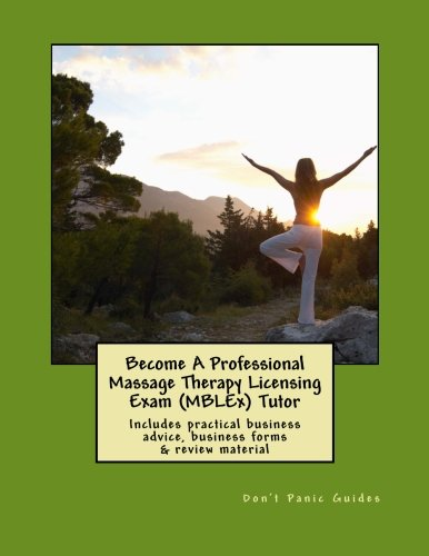Become A Professional Massage Therapy Licensing Exam (MBLEx) Tutor: Includes practical business advice, business forms & review material