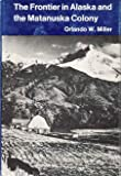 The Frontier in Alaska and the Matanuska Colony (Western Americana S.) by  Orlando W. Miller in stock, buy online here
