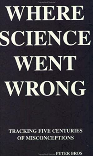 Where Science Went Wrong: Tracking Five Centuries of Misconceptions