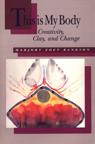 This Is My Body: Creativity, Clay, and Change (Clays Springs Sandy)