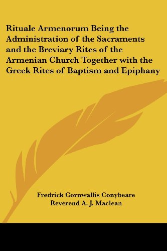 Rituale Armenorum Being the Administration of the Sacraments and the Breviary Rites of the Armenian Church Together with the Greek Rites of Baptism an (Aj Maclean compare prices)