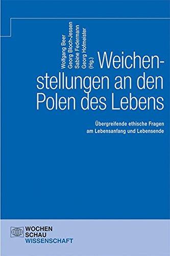 Weichenstellungen an den Polen des Lebens: Übergreifende ethische Fragen am Lebensanfang und Lebensende
