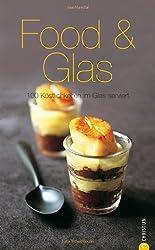 Food & Glas: 100 Köstlichkeiten im Glas serviert