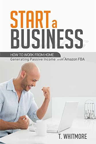 Amazon FBA: Start a Business How to Work from Home Generating Passive Income with Amazon FBA (English Edition)