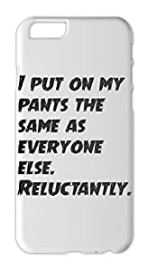 I put on my pants the same as everyone else. Reluctantly. Iphone 6 plus case