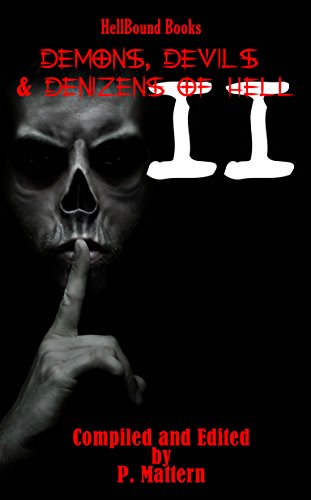 Demons, Devils and Denizens of Hell: Volume 2 by [Mattern, P, MacKay, Andrew, Morgan, Savannah, Evans, Bill, Palumbo, Sergio, Kelley, Stephanie, Mattern, Marcus, Longmore, James H, Gottes, Feind, Grayson, Gerri R]