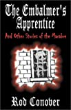 The Embalmers Apprentice and Other Stories of the Macabre, Rod Conover, 1589391756