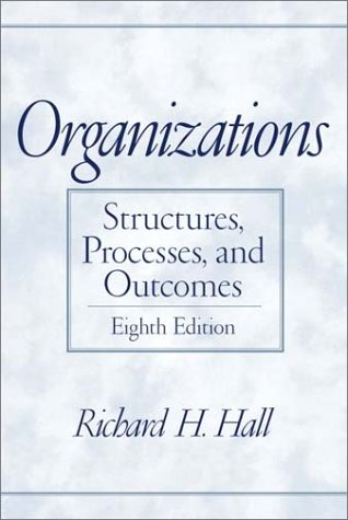 Organizations: Structures, Processes, and Outcomes (8th Edition)