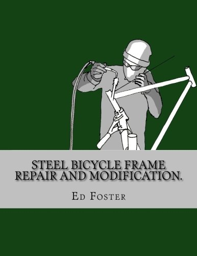 Steel bicycle frame repair and modification.: Lugged, fillet brazed, and TIG welded frames. First edition.