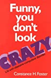 Funny, You Don't Look Crazy, Constance H. Foster, 096390700X