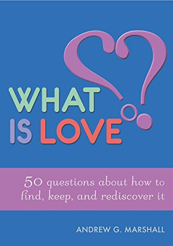 What is Love?: 50 Questions About How to Find, Keep, and Rediscover it (English Edition)