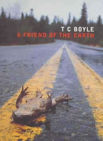 By T. C. Boyle A Friend of the Earth - 1st Edition/1st Printing (First Edition) [Hardcover]