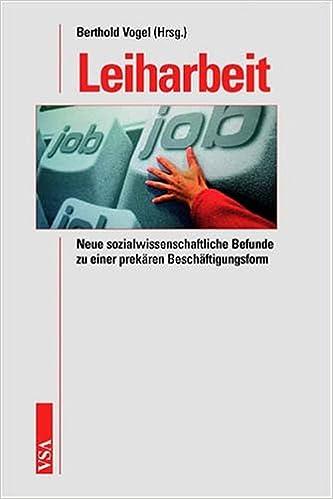 Leiharbeit: Neue sozialwissenschaftliche Befunde zu einer prekären ...