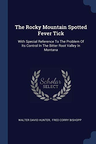 The Rocky Mountain Spotted Fever Tick: With Special Reference To The Problem Of Its Control In The Bitter Root Valley In Montana