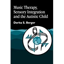 Music Therapy, Sensory Integration and the Autistic Child