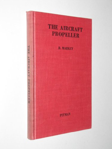 THE AIRCRAFT PROPELLER: PRINCIPLES, MAINTENANCE AND (Aircraft Propellers)