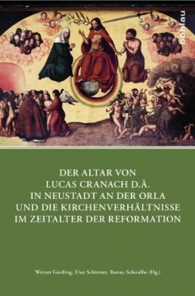Der Altar von Lucas Cranach d.Ä. in Neustadt an der Orla und die Kirchenverhältnisse im Zeitalter der Reformation(Hardback) - 2014 Edition pdf epub