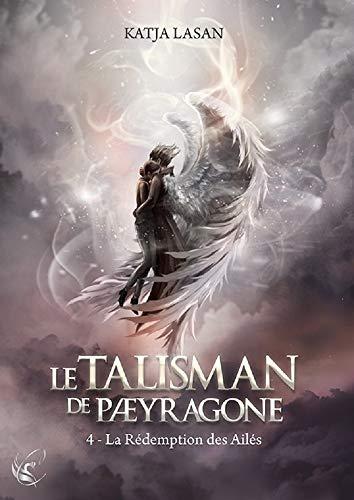 Le talisman de Paeyragone, Tome 4 : La rédemption des ailés (French Edition)
