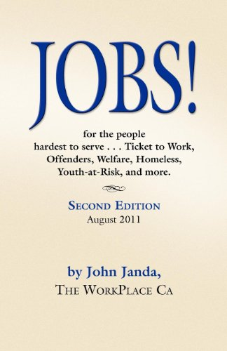 JOBS! for the People Hardest to Serve - 'Ticket to Work', Offenders, Welfare, Homeless, Youth-at-Risk, and More