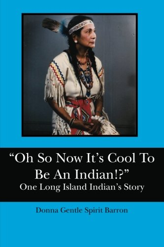 "Read Online ""Oh So Now It's Cool To Be An Indian!?"": One Long Island Indian's Story pdf"