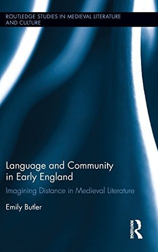 Language and Community in Early England: Imagining Distance in Medieval Literature (Routledge Studies in Medieval Literature and Culture) by Ingramcontent