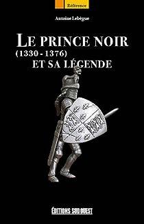 Le prince noir et sa légende (1330-1376) par Lebègue