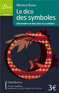 Le dico des symboles : Reconnaître et décrypter les symboles par Nathalie Ruaux