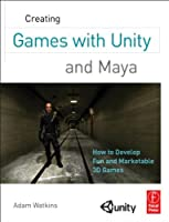 Creating Games with Unity and Maya: How to Develop Fun and Marketable 3D Games Front Cover