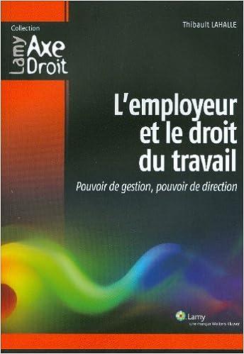 5b4003b57ad Amazon.fr - L employeur et le droit du travail   Pouvoir de gestion ...