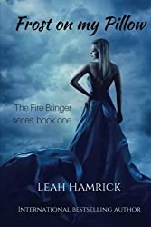 Frost on my Pillow (The Fire Bringer Series) (Volume 1)