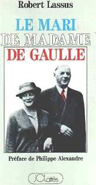 Le Mari de madame de Gaulle par Robert Lassus