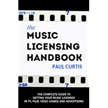 The Music Licensing Handbook: How to get your songs licensed in TV, films, and video games