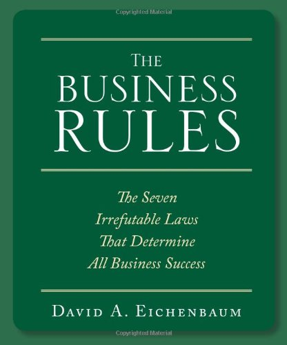 The Business Rules: The 7 Irrefutable Laws that Determine All Business Success: Rules That Will Make or Break Your Business pdf
