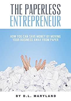 The Paperless Entrepreneur: How you can save money by moving your business away from paper (Paperless - For Home Organization and the Office) by [Maryland, D.L.]