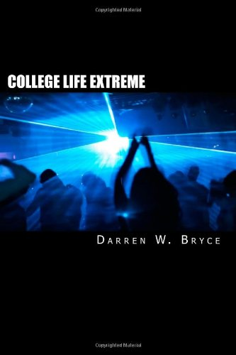 College Life Extreme: Lies, Sex, Drugs And Violence