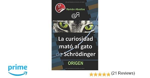 La curiosidad mató al gato de Schrödinger (Origen): Amazon.es: Román Abadías, Eva León, Rafael Lareu: Libros