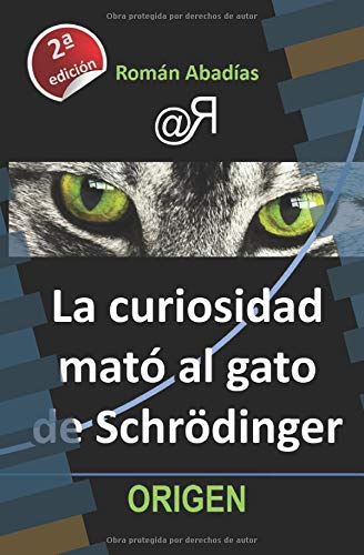 La curiosidad mató al gato de Schrödinger (Origen) (Spanish Edition): Román Abadías, Eva León, Rafael Lareu: 9781976797361: Amazon.com: Books