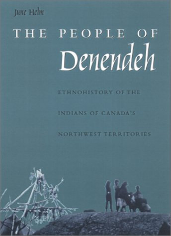 Read Online The People of Denendeh: Ethnohistory of the Indians of Canada's Northwest PDF