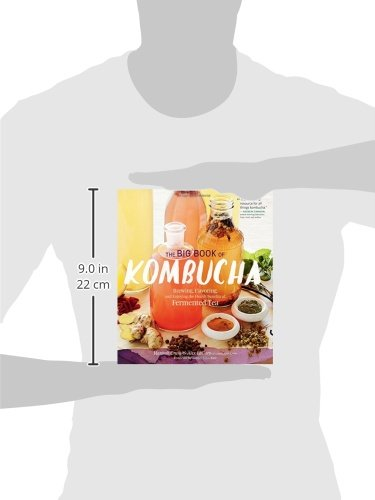 The Big Book of Kombucha: Brewing, Flavoring, and Enjoying the Health Benefits of Fermented Tea 10 268 flavor combinations! In-depth brewing techniques Recipes for cooking with kombucha, smoothies, cocktails, and more