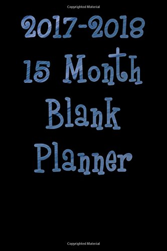 2017-2018 15 Month Blank Planner: A Portable 15 Month Blank Planner - Extra Lines for Notes and Inspirational Quotes pdf epub