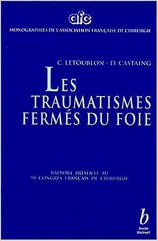 En ligne téléchargement LES TRAUMATISMES FERMES DU FOIE. Rapport présenté au 98ème Congrès Français de Chirurgie pdf