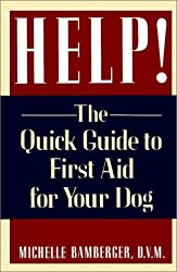 Help!: The Quick Guide to First Aid for Your Dog
