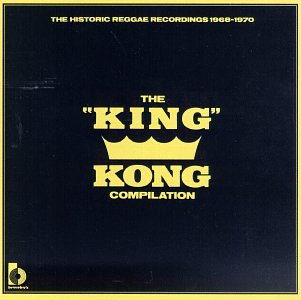The King Kong Compilation: The Historic Reggae Recordings, 1968-1970