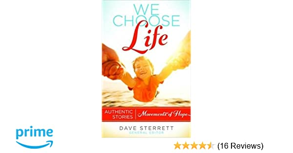 1fa8bc2581 We Choose Life: Authentic Stories, Movements of Hope: Dave Sterrett ...